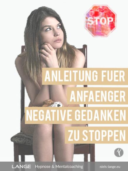 Anleitung Anfänger um negative Gedanken zu stoppen